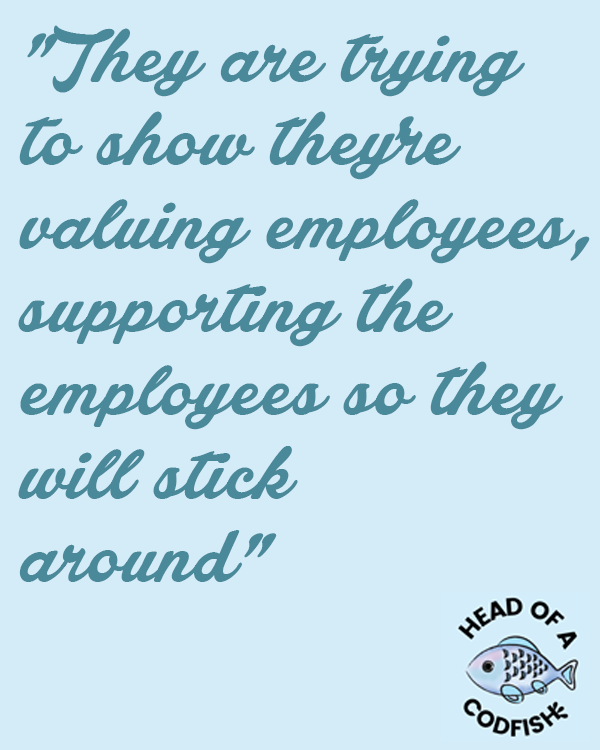 They are trying to show they're valuing employees, supporting the employees so they will stick around